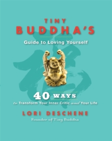 Tiny Buddha's Guide to Loving Yourself : 40 Ways to Transform Your Inner Critic and Your Life, Paperback Book