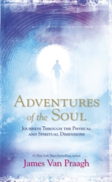 Adventures of the Soul : Journeys Through the Physical and Spiritual Dimensions, Paperback / softback Book