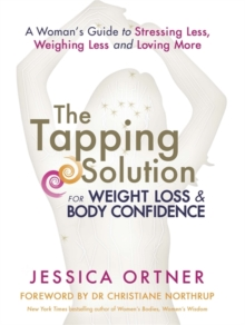 The Tapping Solution for Weight Loss & Body Confidence : A Woman's Guide to Stressing Less, Weighing Less and Loving More, Paperback Book
