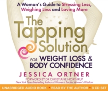 The Tapping Solution for Weight Loss & Body Confidence : A Woman's Guide to Stressing Less, Weighing Less and Loving More, CD-Audio Book