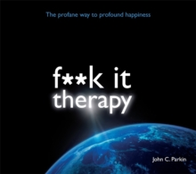 Fuck it Therapy : The Profane Way to Profound Happiness, CD-Audio Book