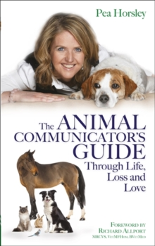 The Animal Communicator's Guide Through Life, Loss and Love, Paperback / softback Book