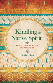 Kindling the Native Spirit : Sacred Practices for Everyday Life, Paperback Book