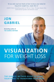 Visualization for Weight Loss : The Gabriel Method Guide to Using Your Mind to Transform Your Body, Paperback / softback Book