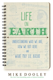 Life on Earth : Understanding Who We are, How We Got Here and What May Lie Ahead, Paperback Book