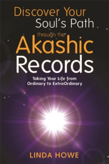 Discover Your Soul's Path Through the Akashic Records : Taking Your Life from Ordinary to Extraordinary, Paperback Book