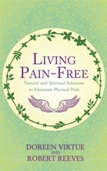 Living Pain-Free : Natural and Spiritual Solutions to Eliminate Physical Pain, Paperback / softback Book