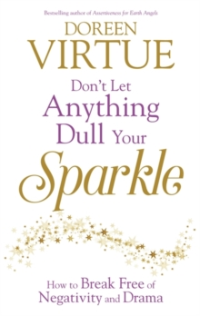 Don't Let Anything Dull Your Sparkle : How to Break Free of Negativity and Drama, Paperback Book