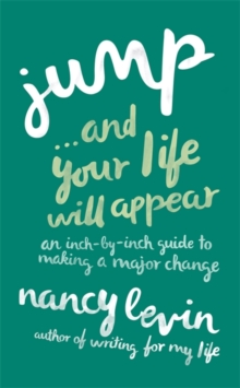 Jump... and Your Life Will Appear : An Inch-by-Inch Guide to Making a Major Change, Paperback / softback Book