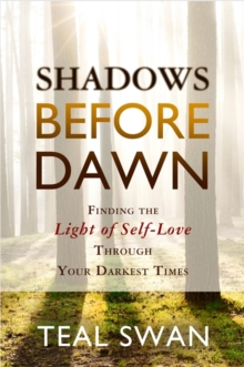 Shadows Before Dawn : Finding the Light of Self-Love Through Your Darkest Times, Paperback / softback Book