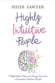 Highly Intuitive People : 7 Right-Brain Traits to Change the Lives of Intuitive-Sensitive People, Paperback / softback Book