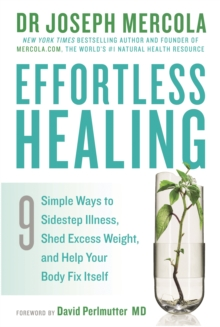 Effortless Healing : 9 Simple Ways to Sidestep Illness, Shed Excess Weight and Help Your Body Fix It self, EPUB eBook