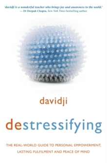Destressifying : The Real-World Guide to Personal Empowerment, Lasting Fulfilment and Peace of Mind, Paperback / softback Book