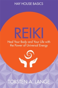 Reiki : Heal Your Body and Your Life with the Power of Universal Energy, Paperback Book