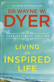 Living an Inspired Life : Your Ultimate Calling, Paperback / softback Book