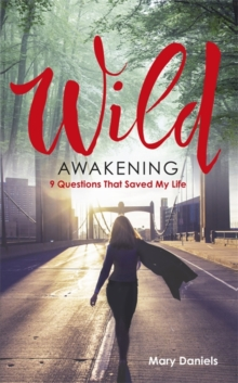 Wild Awakening : 9 Questions That Saved My Life, Paperback / softback Book