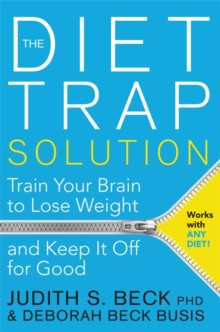 The Diet Trap Solution : Train Your Brain to Lose Weight and Keep it off for Good, Paperback Book