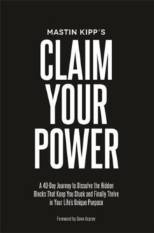 Claim Your Power : A 40-Day Journey to Dissolve the Hidden Traumas That Keep You Stuck and Finally Thrive in Your Life's Unique Purpose, Paperback / softback Book