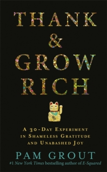 Thank & Grow Rich : A 30-Day Experiment in Shameless Gratitude and Unabashed Joy, Paperback / softback Book