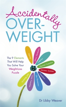 Accidentally Overweight : The 9 Elements That Will Help You Solve Your Weight-Loss Puzzle, Paperback / softback Book