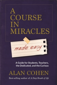 A Course in Miracles Made Easy : Mastering the Journey from Fear to Love, Paperback / softback Book