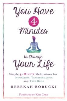 You Have 4 Minutes to Change Your Life : Simple 4-Minute Meditations for Inspiration, Transformation and True Bliss, Paperback Book