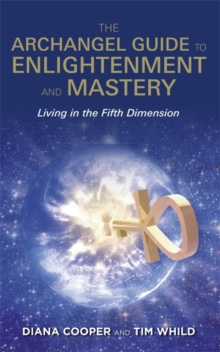 The Archangel Guide to Enlightenment and Mastery : Living in the Fifth Dimension, Paperback Book