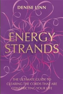 Energy Strands : The Ultimate Guide to Clearing the Cords That Are Constricting Your Life, Paperback Book