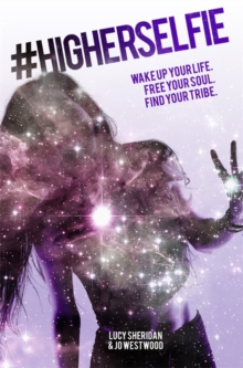 #HigherSelfie : Wake Up Your Life. Free Your Soul. Find Your Tribe., Paperback Book