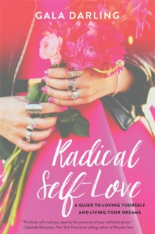 Radical Self-Love : A Guide to Loving Yourself and Living Your Dreams, Paperback / softback Book