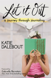 Let It Out : A Journey Through Journaling, Paperback / softback Book
