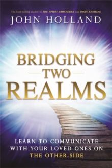 Bridging Two Realms : Learn to Communicate with Your Loved Ones on the Other-Side, Paperback / softback Book