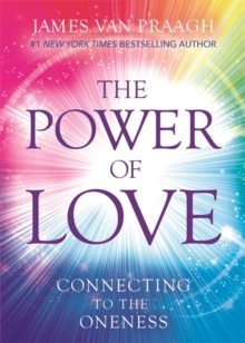 The Power of Love : Connecting to the Oneness, Paperback Book
