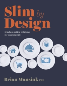 Slim by Design : Mindless Eating Solutions for Everyday Life, Paperback / softback Book