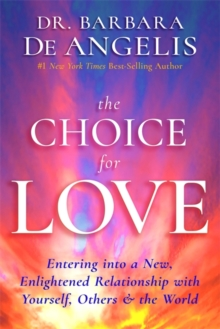 The Choice for Love : Entering into a New, Enlightened Relationship with Yourself, Others & the World, Paperback Book