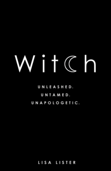 Witch : Unleashed. Untamed. Unapologetic., Paperback / softback Book