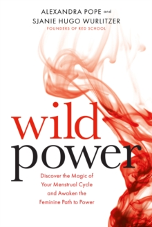 Wild Power : Discover the Magic of Your Menstrual Cycle and Awaken the Feminine Path to Power, Paperback Book