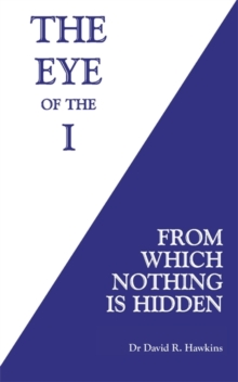 The Eye of the I : From Which Nothing Is Hidden, Paperback / softback Book