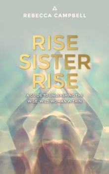 Rise Sister Rise : A Guide to Unleashing the Wise, Wild Woman Within, EPUB eBook