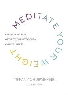 Meditate Your Weight : A 21-Day Retreat to Optimize Your Metabolism and Feel Great, Paperback / softback Book
