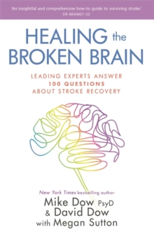 Healing the Broken Brain : Leading Experts Answer 100 Questions about Stroke Recovery, Paperback / softback Book