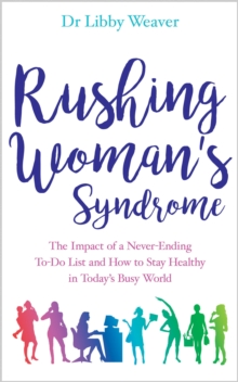 Rushing Woman's Syndrome : The Impact of a Never-ending To-do list and How to Stay Healthy in Today's Busy World, Paperback Book