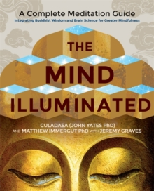 The Mind Illuminated : A Complete Meditation Guide Integrating Buddhist Wisdom and Brain Science for Greater Mindfulness, Paperback Book