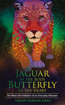 Jaguar in the Body, Butterfly in the Heart : The Real-Life Initiation of an Everyday Shaman, Paperback Book