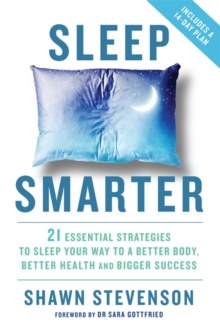 Sleep Smarter : 21 Essential Strategies to Sleep Your Way to a Better Body, Better Health, and Bigger Success, Paperback Book