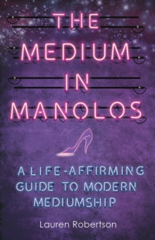 The Medium in Manolos : A Life-Affirming Guide to Modern Mediumship, Paperback Book