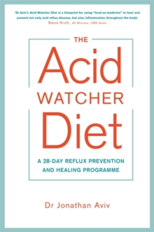 The Acid Watcher Diet : A 28-Day Reflux Prevention and Healing Programme, Paperback / softback Book