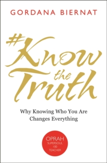 #KnowTheTruth : Why Knowing Who You Are Changes Everything, Paperback / softback Book