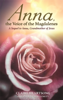Anna, the Voice of the Magdalenes : A Sequel to Anna, Grandmother of Jesus, Paperback Book