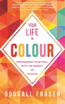 Your Life in Colour : Empowering Your Soul with the Energy of Colour, Paperback / softback Book